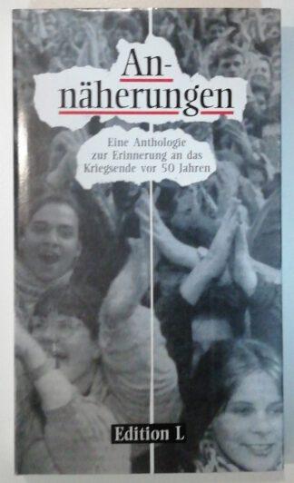 Annäherungen – Eine Anthologie zur Erinnerung an das Kriegsende vor 50 Jahren.