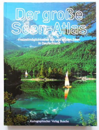 Der große Seen – Atlas. Segeln, Surfen, Rudern, Angeln, Wander u.a. Freizeitmöglichkeiten.