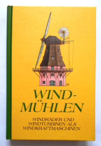 Windmühlen: Windräder und Windturbinen als Windkraftmaschinen.
