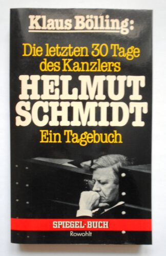 Die letzten 30 Tage des Kanzlers Helmut Schmidt. Ein Tagebuch.