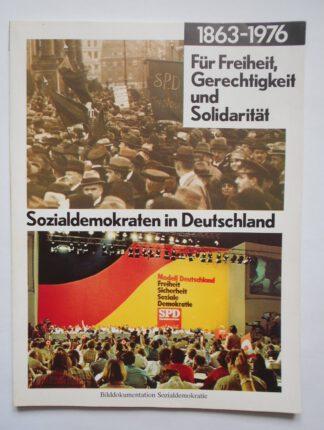 BILDDOKUMENTATION. Sozialdemokraten in Deutschland 1863-1976. Für Freiheit, Gerechtigkeit und Solidarität. Sozialdemokratie
