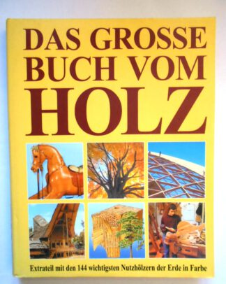 Das grosse Buch vom Holz. Extrateil mit den 144 wichtigsten Nutzhölzern der Erde in Farbe.