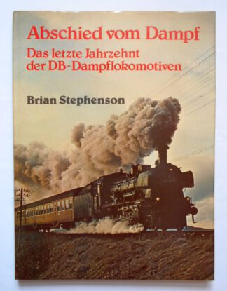Abschied vom Dampf. Das letzte Jahrzehnt der DB- Dampflokomotiven.