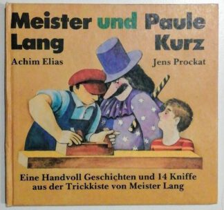 Meister Lang und Paule Kurz – Eine Handvoll Geschichten und 14 Kniffe aus der Trickkiste von Meister Lang.