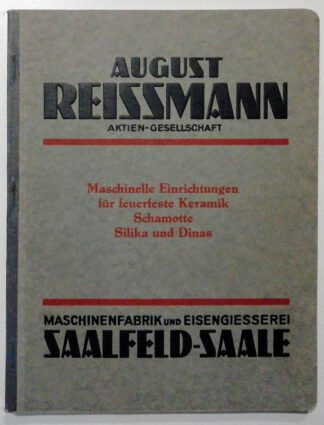 August Reissmann – Maschinelle Einrichtungen für feuerfeste Keramik, Schamotte, Silika und Dinas.
