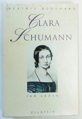 Clara Schumann: Ihr Leben.