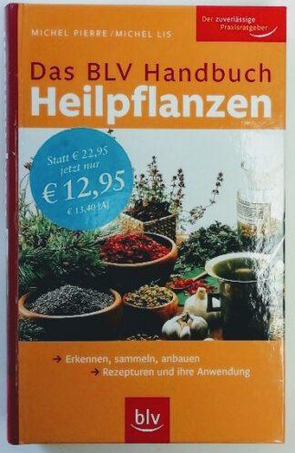 BLV Handbuch Heilpflanzen: Erkennen, sammeln, anbauen – Rezepturen und ihre Anwendung.