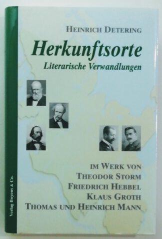 Herkunftsorte – Literarische Verwandlungen im Werk von Theodor Storm, Friedrich Hebbel, Klaus Groth, Thomas und Heinrich Mann.
