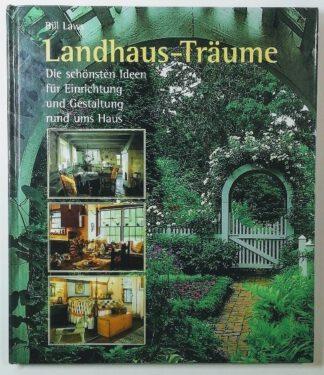 Landhaus- Träume – Die schönsten Ideen für Einrichtung und Gestaltung rund ums Haus.