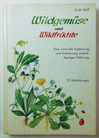Wildgemüse und Wildfrüchte – eine wertvolle Ergänzung und  Aufwertung unserer heutigen Nahrung.