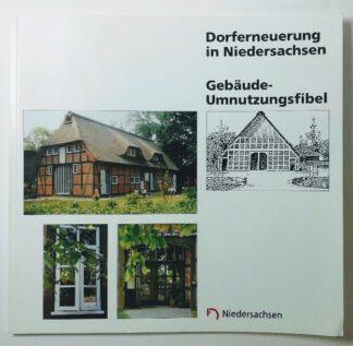 Dorferneuerung in Niedersachsen – Gebäude-Umnutzungsfibel.