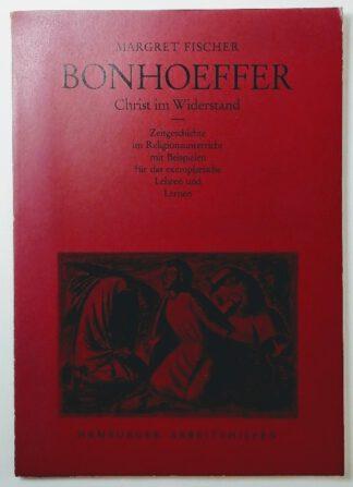 Bonhoeffer – Christ im Widerstand[ Zeitgeschichte im Religionsunterricht mit Beispielen für das exemplarische Lehren und Lernen].
