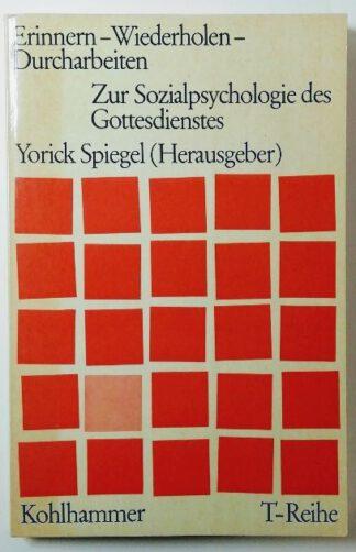 Erinnern – Wiederholen – Durcharbeiten. Zur Sozialpsychologie des Gottesdienstes.
