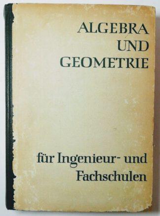 Algebra und Geometrie für Ingenieur- und Fachschulen.