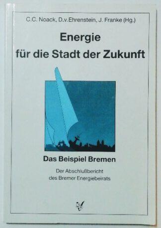 Energie für die Stadt der Zukunft – Das Beispiel Bremen. Der Abschlussbericht des Bremer Energiebeirates.