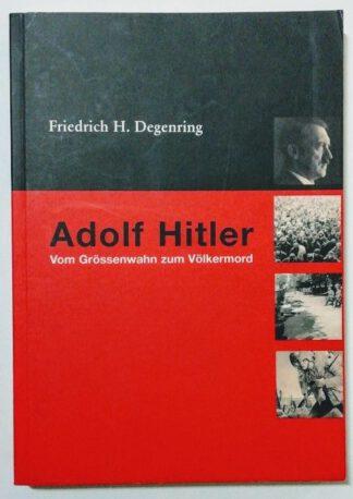 Adolf Hitler – Vom Grössenwahn zum Völkermord.