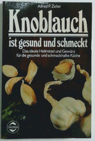 Das große Buch vom Knoblauch. Kulturgeschichte – Anbau – Heilmittel – Rezepte.