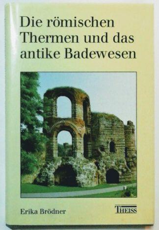 Die römischen Thermen und das antike Badewesen.