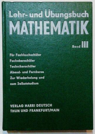 Lehr- und Übungsbuch Mathematik Band III: Analytische Geometrie, Vektorrechnung und Infinitesimalrechnung.