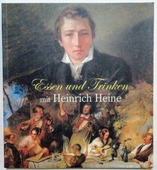 Essen und Trinken mit Heinrich Heine – Mit neun Heinrich-Heine-Creationen von Maitre Jean-Claude Bourgueil.