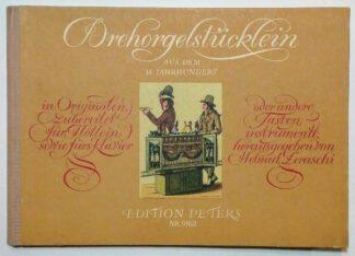 Drehorgelstücklein aus dem 18. Jahrhundert – In Originalen, zubereitet für Flötlein sowie fürs Klavier oder andere Tasteninstrumente.