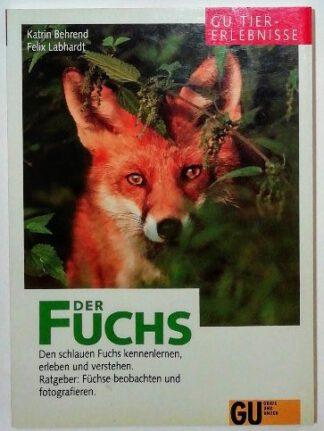 Der Fuchs – Den schlauen Fuchs kennenlernen, erleben und verstehen.