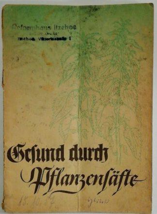 Gesund durch Pflanzensäfte – Praktische Winke zum diätetischen Gebrauch von Schoenenbergers Pflanzensäften.