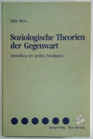 Soziologische Theorien der Gegenwart – Darstellung der großen Paradigmen.