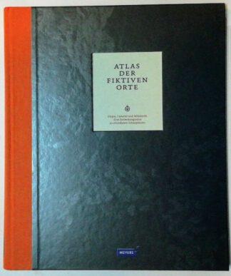 Atlas der fiktiven Orte – Utopia, Camelot und Mittelerde. Eine Entdeckungsreise zu erfundenen Schauplätzen.