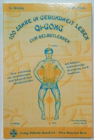 100 Jahre in Gesundheit leben – Qi Gong: Eine Anleitung mit Bildern zur Atemtherapie, Selbstmassage und körperlichen Bewegung nach altchinesischer Tradition.