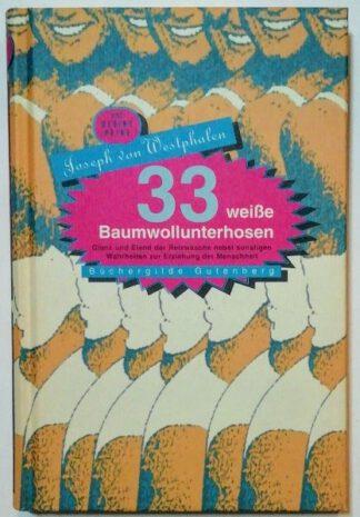 33 weiße Baumwollunterhosen – Glanz und Elend der Reizwäsche nebst sonstigen Wahrheiten zur Erziehung der Menschheit.