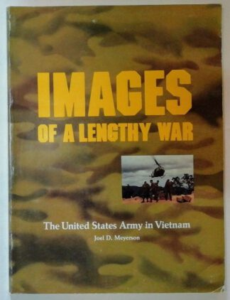 Images of a Lengthy War – The United States Army in Vietnam.