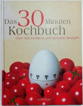 Das 30 Minuten Kochbuch – Über 300 köstliche und gesunde Rezepte.