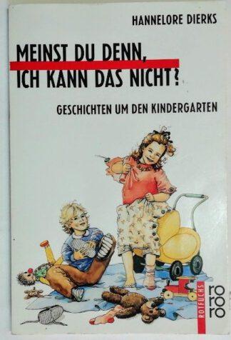 Meinst du denn, ich kann das nicht? Geschichten um den Kindergarten.