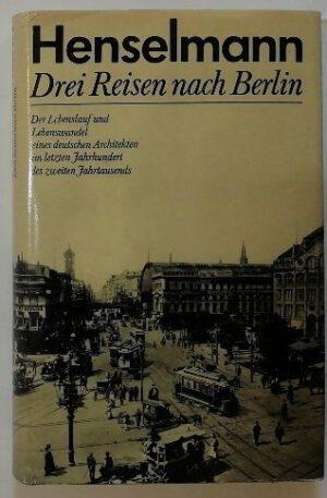 Drei Reisen nach Berlin – Der Lebenslauf und Lebenswandel eines deutschen Architekten im letzten Jahrhundert des zweiten Jahrtausends.
