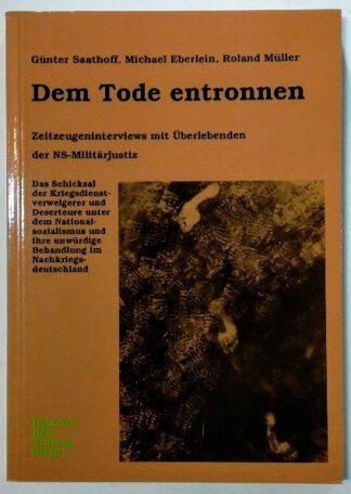 Dem Tode entronnen – Zeitzeugeninterviews mit Überlebenden der NS-Militärjustiz.
