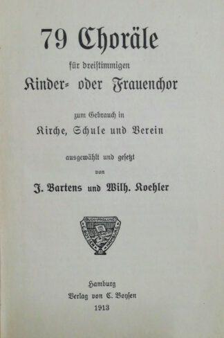 79 Choräle für dreistimmigen Kinder- und Frauenchor zum Gebrauch in Kirche, Schule und Verein.