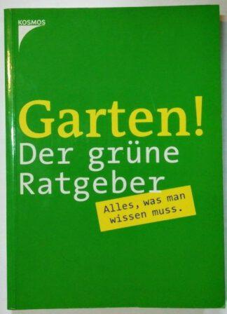 Garten! Der grüne Ratgeber – Alles, was man wissen muß.