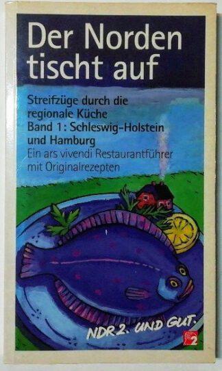 Der Norden tischt auf – Streifzüge durch die regionale Küche, Bd.1: Schleswig-Holstein und Hamburg.