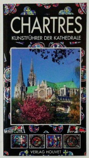 Die Kathedral von Chartres – Kunstführer der Kathedrale [Auszug aus dem preisgekrönten Werk des Verfassers].