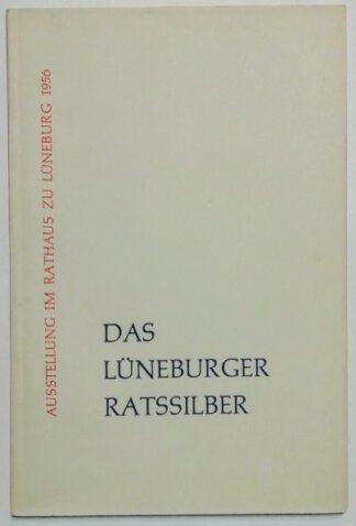 Das Lüneburger Ratssilber – Ausstellung im Ratshaus zu Lüneburg 1956.