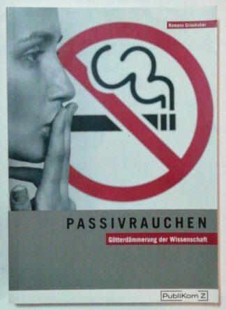Passivrauchen – Götterdämmerung der Wissenschaft.
