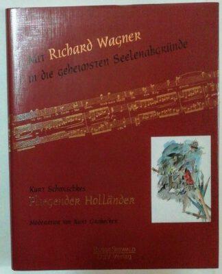 Der fliegende Holländer – Kurt Schmischkes gezeichnete Parodien  [Mit Richard Wagner in die geheimsten Seelenabgründe].