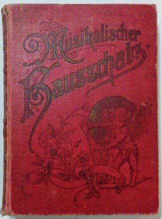 Musikalischer Hausschatz der Deutschen – Eine Sammlung von 1000 Liedern und Gesängen mit Sinweisen und Klavierbegleitung.