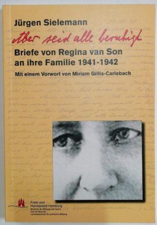 Aber seid alle beruhigt – Briefe von Regina van Son an ihre Familie 1941-1942.