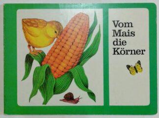 Vom Mais die Körner [Pappbilderbuch].