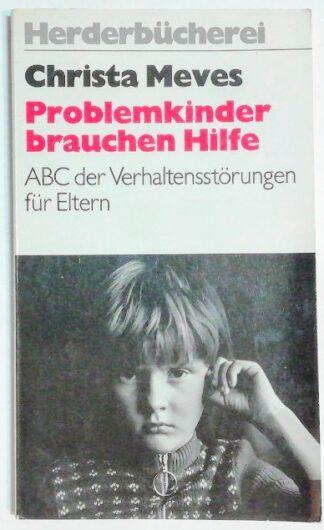 Problemkinder brauchen Hilfe – ABC der Verhaltensstörungen für Eltern.