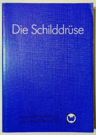 Die Schilddrüse – Ausgewählte Referate der Jahre 1989 bis 1991.