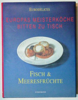 Fisch und Meeresfrüchte – Europas Meisterköchebitten zu Tisch.
