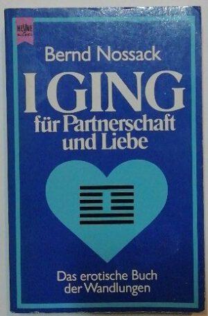 I Ging für Partnerschaft und Liebe – Das erotische Buchder Wandlungen.